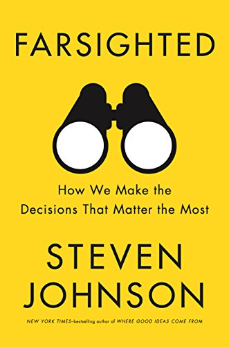 Farsighted: How We Make the Decisions That Matter the Most por Steven Johnson
