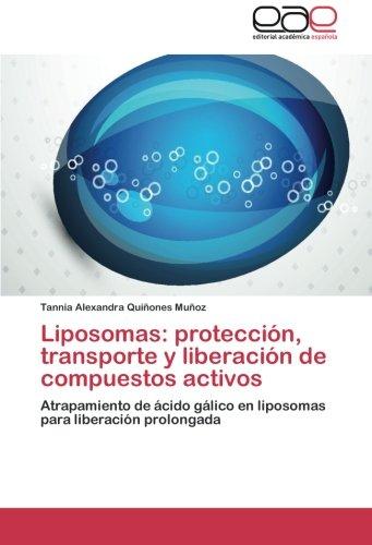 Liposomas: Proteccion, Transporte y Liberacion de Compuestos Activos por Tannia Alexandra Qui Ones Mu Oz