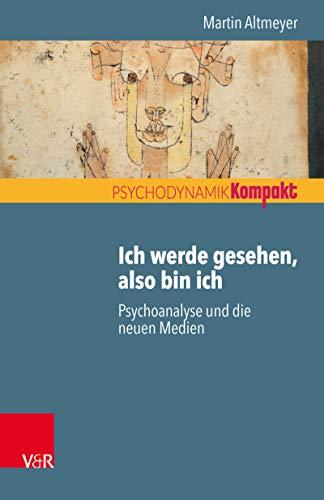 Ich werde gesehen, also bin ich: Psychoanalyse und die neuen Medien (Psychodynamik kompakt)