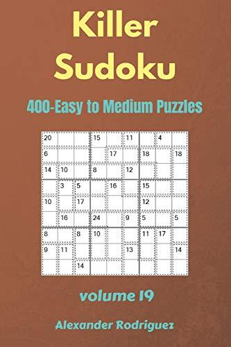 Killer Sudoku Puzzles - 400 Easy to Medium 9x9 vol.19: Volume 19 por Alexander Rodriguez