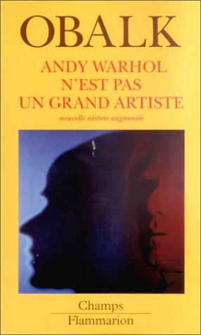 Andy Warhol n'est pas un grand artiste, nouvelle édition augmentée par Hector Obalk