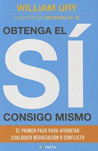 Obtenga el sí consigo mismo/Getting to Yes with Yourself: Superar Los Obstaculos Interiores Para Negociar Con Exito