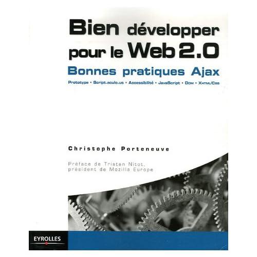 Bien développer pour le Web 2.0 : Ajax, Prototype, Scriptaculous XHTML/CSS, JavaScript, DOM
