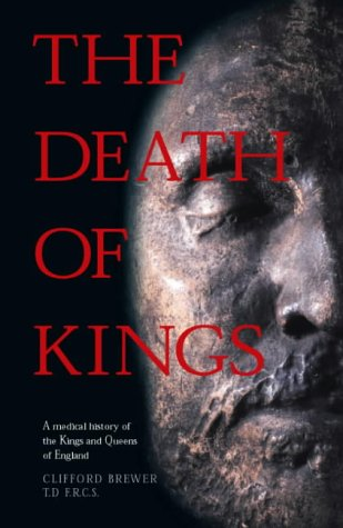 The Death of Kings: A Medical History of the Kings and Queens of England
