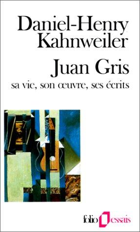 Juan Gris: Sa vie, son œuvre, ses écrits par Daniel-Henry Kahnweiler