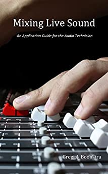 Mixing Live Sound: An Application Guide for the Audio Technician by [Boonstra, Gregg]