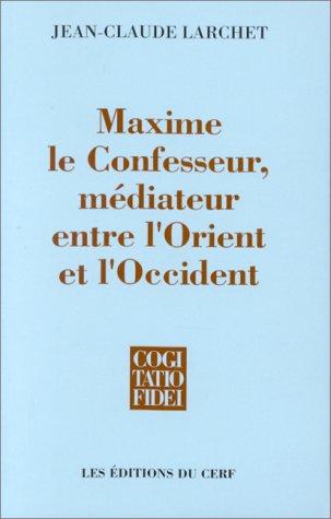 Maxime le Confesseur, médiateur entre l'Orient et l'Occident