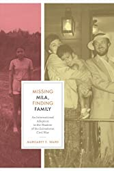 Missing Mila, Finding Family: An International Adoption in the Shadow of the Salvadoran Civil War (Louann Atkins Temple Women & Culture Series) by Margaret E. Ward (2011-11-01)