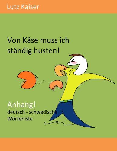 Von Käse muss ich ständig husten! - Anhang: Die deutsch-schwedische Wörterliste