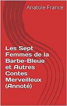 Les Sept Femmes de la Barbe-Bleue et Autres Contes Merveilleux (Annoté) par [France, Anatole]