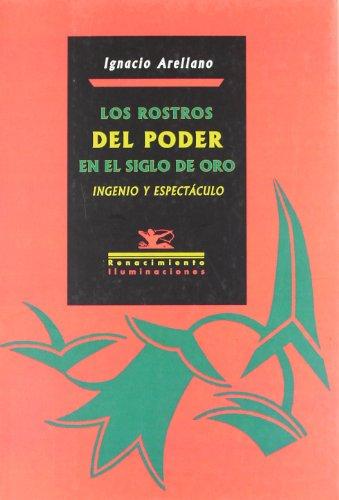 Rostros Del Poder En El Siglo De (Iluminaciones) por Ignacio Arellano Ayuso