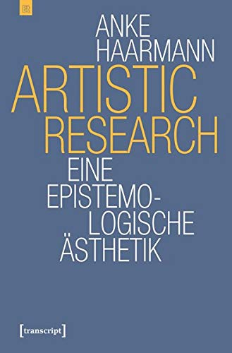 Artistic Research: Eine epistemologische Ästhetik (Edition transcript)