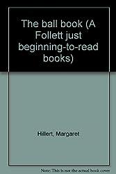 The ball book (A Follett just beginning-to-read books)