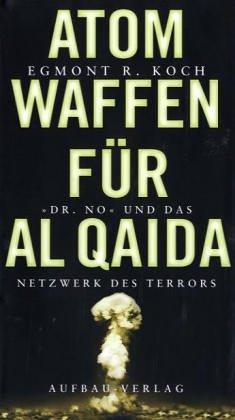 """Atomwaffen für Al Qaida: """"Dr. No"""" und das Netzwerk des Terrors"""