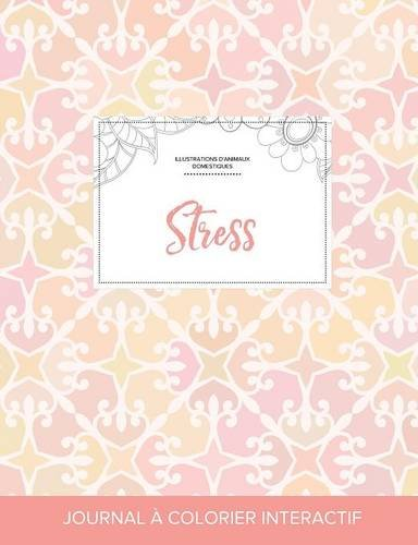 Journal de Coloration Adulte: Stress (Illustrations D'Animaux Domestiques, Elegance Pastel) par Courtney Wegner