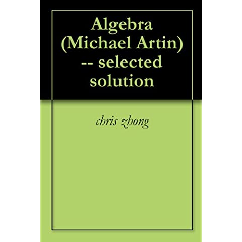 Algebra (Michael Artin) selected solutions (English Edition)