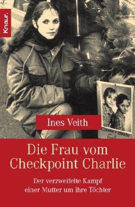 Knaur TB Die Frau vom Checkpoint Charlie: Der verzweifelte Kampf einer Mutter um ihre Töchter