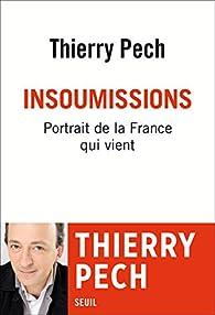 Insoumissions : Portrait de la France qui vient par Thierry Pech
