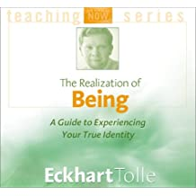 Realization of Being, The: A Guide to Experiencing Your True: A Guide to Experiencing Your True Identity (Power of Now)