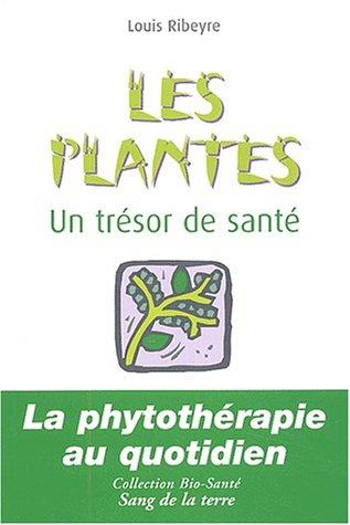 Les plantes, un trÿ©sor de santÿ©. La phytothÿ©rapie au quotidien par Louis Ribeyre