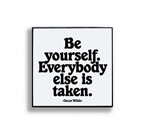 Quotable Pin - Be yourself. Everybody else is taken. Oscar Wilde.
