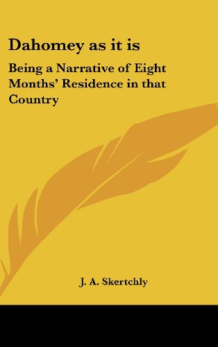 Dahomey as it is: Being a Narrative of Eight Months' Residence in that Country por J. A. Skertchly