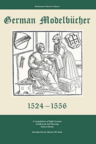 German Modelbucher 1524-1556: A compilation of eight German needlework and weaving pattern books (Renaissance Patterns, Band 1) -