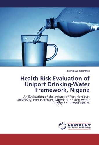 Health Risk Evaluation of Uniport Drinking-Water Framework, Nigeria: An Evaluation of the Impact of Port Harcourt University, Port Harcourt, Nigeria, Drinking-water Supply on Human Health