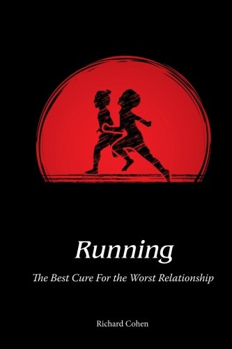 Running: The Best Cure For the Worst Relationship por Mr Richard Cohen