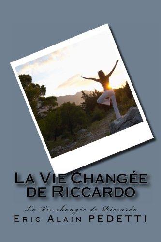 Comment être Heureux, après votre Rupture Amoureuse: La Vie changée de Riccardo par Eric Alain Pedetti Riccardo