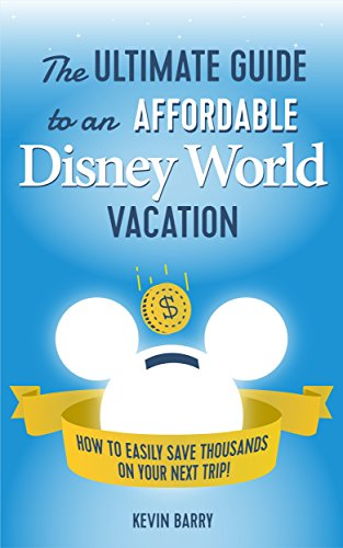 free kindle book The Ultimate Guide to an Affordable Disney World Vacation: How to Easily Save Thousands on Your Next Trip!