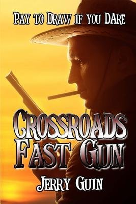 [{ Crossroads Fast Gun By Guin, Jerry ( Author ) Apr - 15- 2014 ( Paperback ) } ]