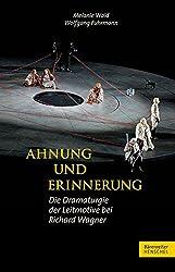 Ahnung und Erinnerung: Die Dramaturgie der Leitmotive bei Richard Wagner