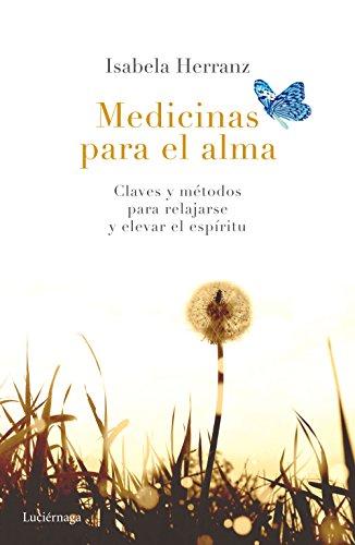 Medicinas para el alma: Claves y métodos para relajarse y elevar el espíritu por Isabela Herranz