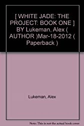 [ WHITE JADE: THE PROJECT: BOOK ONE ] BY Lukeman, Alex ( AUTHOR )Mar-18-2012 ( Paperback )