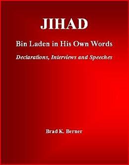 Jihad: Bin Laden in His Own Words - Declarations, Interviews and Speeches (English Edition) von [Brad K. Berner]