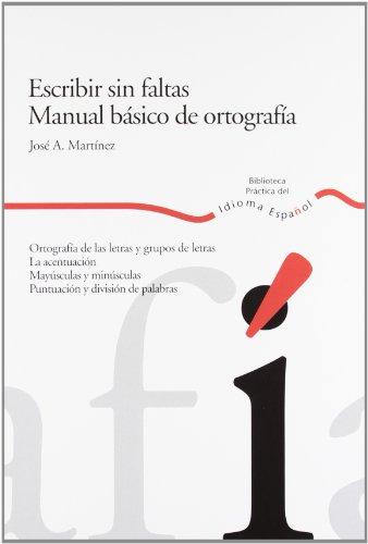 Escribir sin faltas/ Error Free Writing: Manual basico de ortografia/ Basic Spelling Manual por Jose A. Martinez
