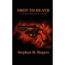 Shot to Death by Stephen D. Rogers (2010-02-15)