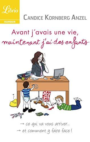 Avant j'avais une vie, maintenant j'ai des enfants (Librio loisirs t. 1136) por Candice Kornberg Anzel
