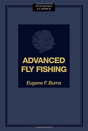 Advanced Fly Fishing: Modern Concepts with Dry Fly, Streamer, Nymph, Wet Fly, and the Spinning Bubble (Stackpole Classics)