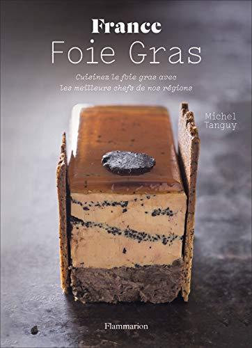France Foie Gras : Cuisinez le foie gras avec les meilleurs chefs de nos régions