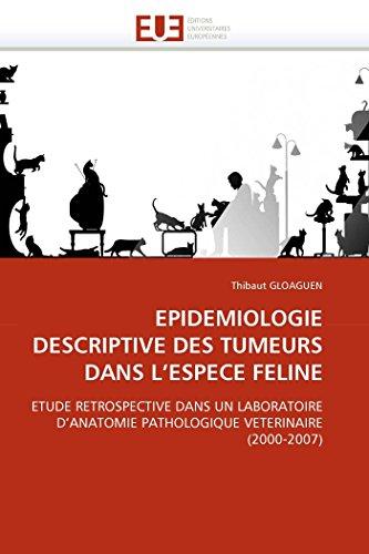 Epidemiologie descriptive des tumeurs dans l''espece feline (OMN.UNIV.EUROP.) por GLOAGUEN-T