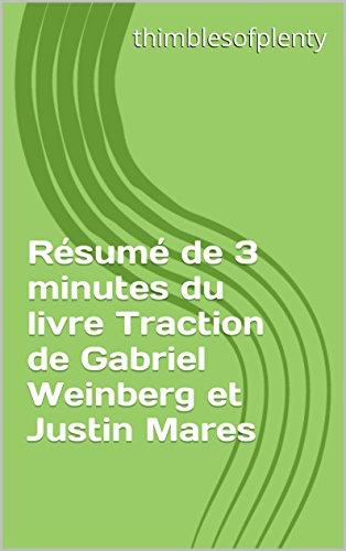 Résumé de 3 minutes du livre  Traction de Gabriel Weinberg et Justin Mares (thimblesofplenty 3 Minute Business Book Summary t. 1) par thimblesofplenty