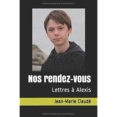 Nos rendez-vous: Lettres à Alexis