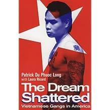 The Dream Shattered: Vietnamese Gangs in America