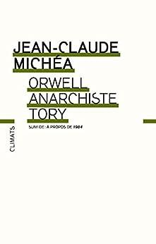 Orwell, anarchiste Tory: suivi de A propos de 1984 par [Michéa, Jean-Claude]