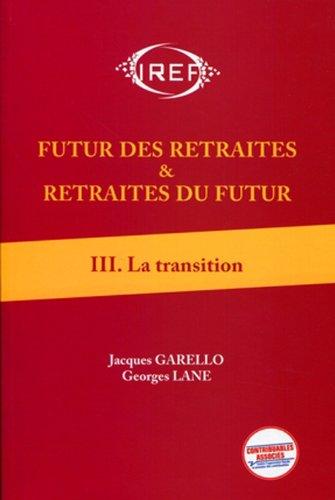 Futur des retraites et retraites du futur T3: La transition par Jacques Garello, Georges Lane
