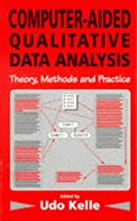 Computer-Aided Qualitative Data Analysis: Theory, Methods and Practice