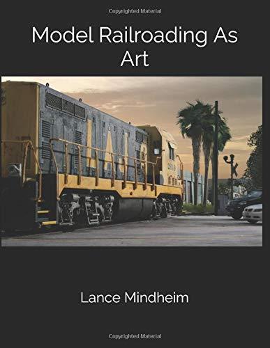 Model Railroading As Art por Lance Mindheim