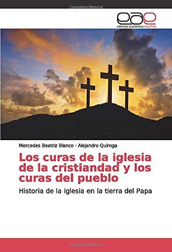 Los curas de la iglesia de la cristiandad y los curas del pueblo: Historia de la Iglesia en la tierra del Papa